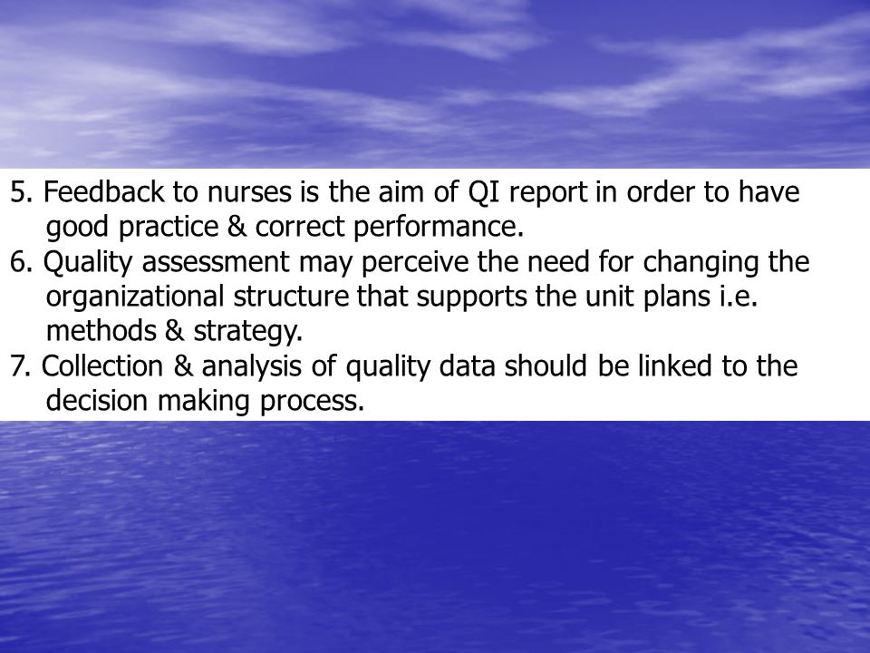5. Feedback to nurses is the aim of QI report in order to have