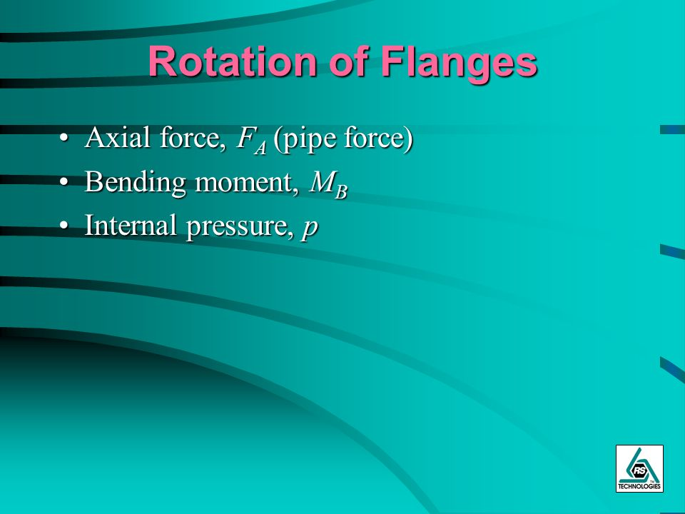 Rotation of Flanges Axial force, FA (pipe force) Bending moment, MB