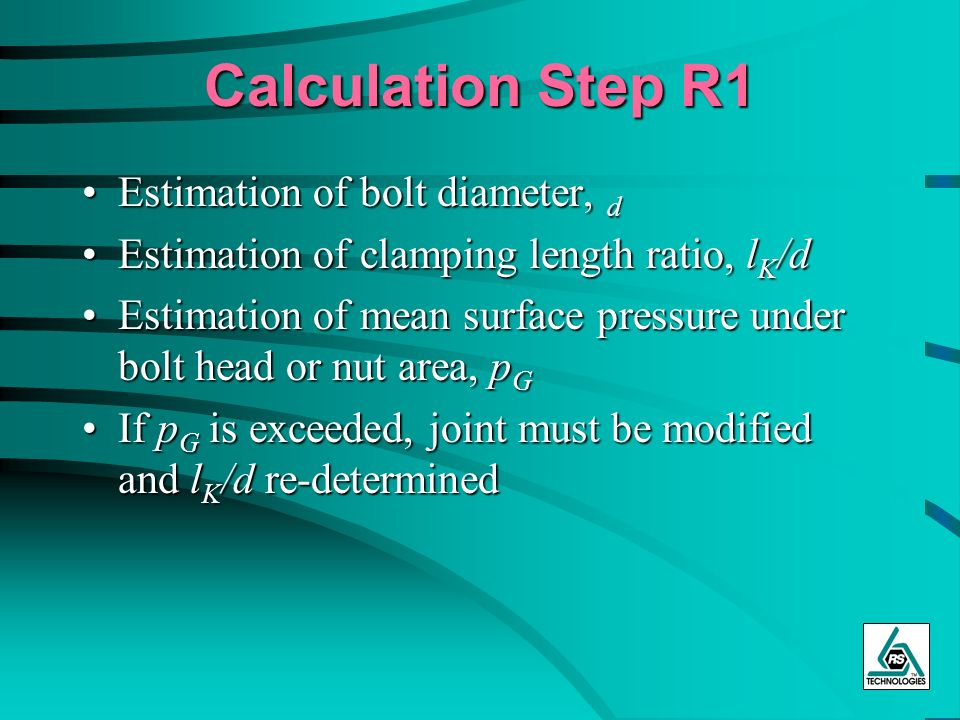 Calculation Step R1 Estimation of bolt diameter, d