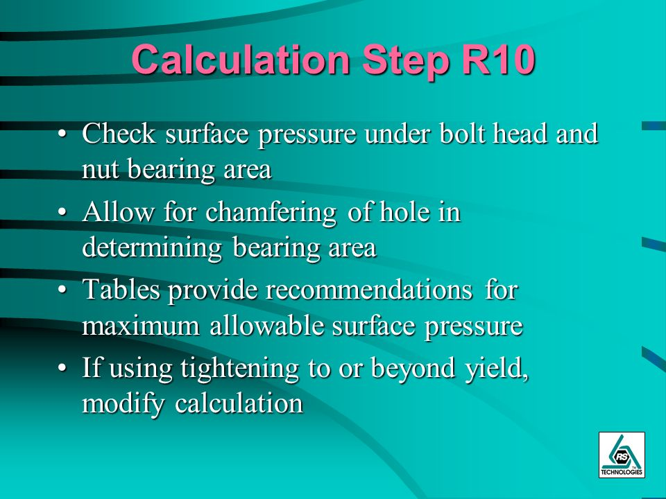 Calculation Step R10 Check surface pressure under bolt head and nut bearing area. Allow for chamfering of hole in determining bearing area.
