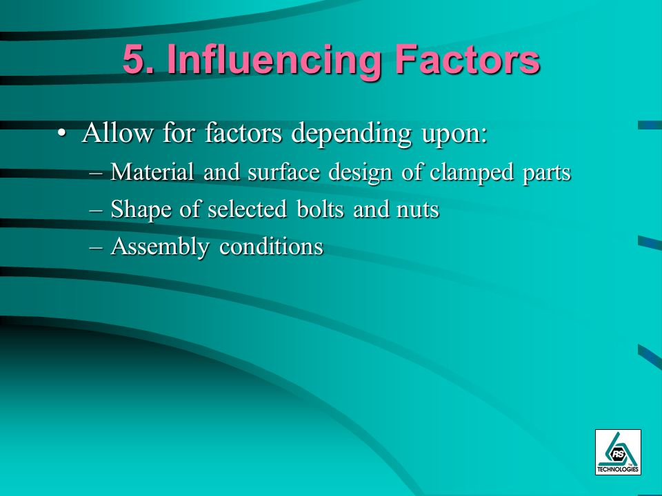 5. Influencing Factors Allow for factors depending upon: