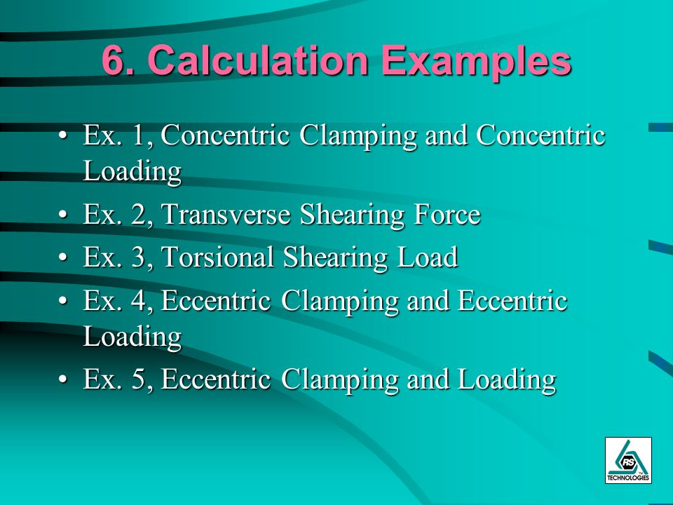 6. Calculation Examples Ex. 1, Concentric Clamping and Concentric Loading. Ex. 2, Transverse Shearing Force.