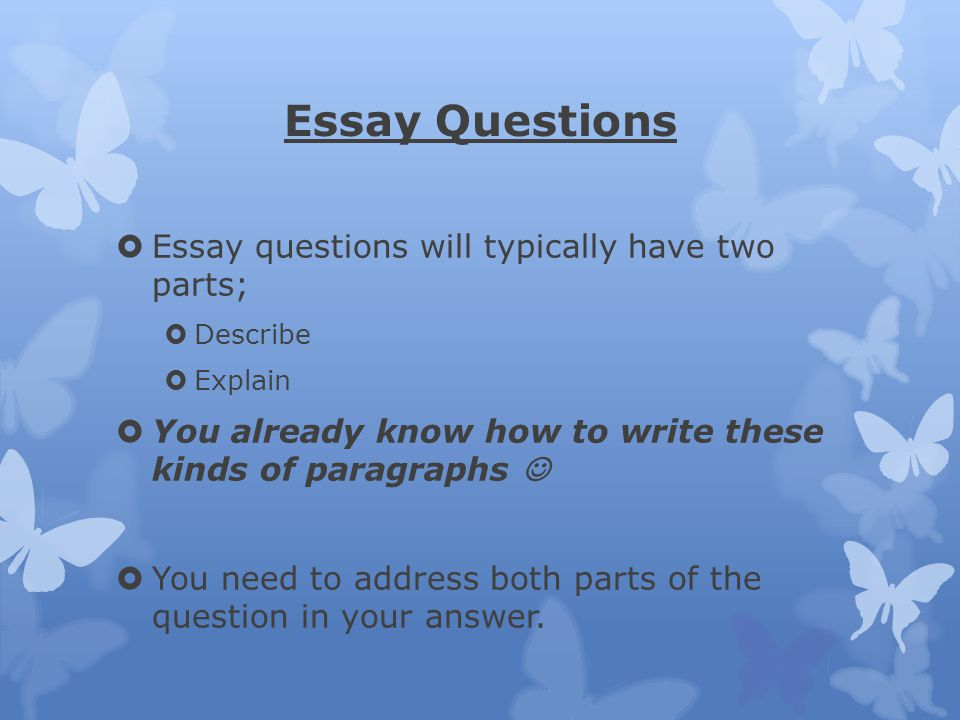 Essay Questions Essay questions will typically have two parts;