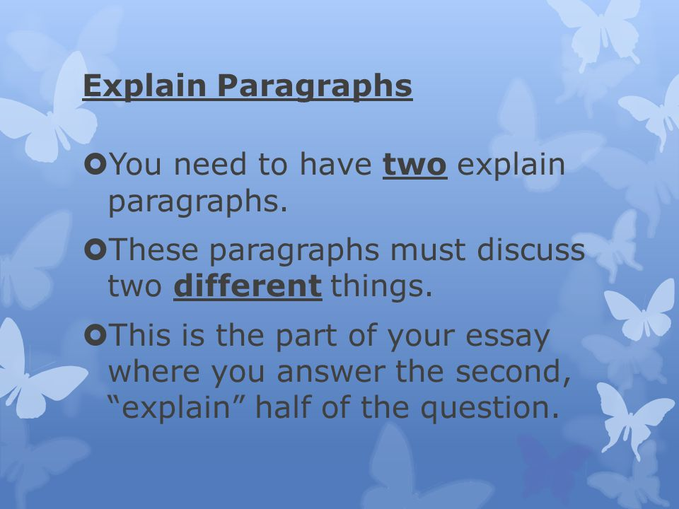 Explain Paragraphs You need to have two explain paragraphs. These paragraphs must discuss two different things.
