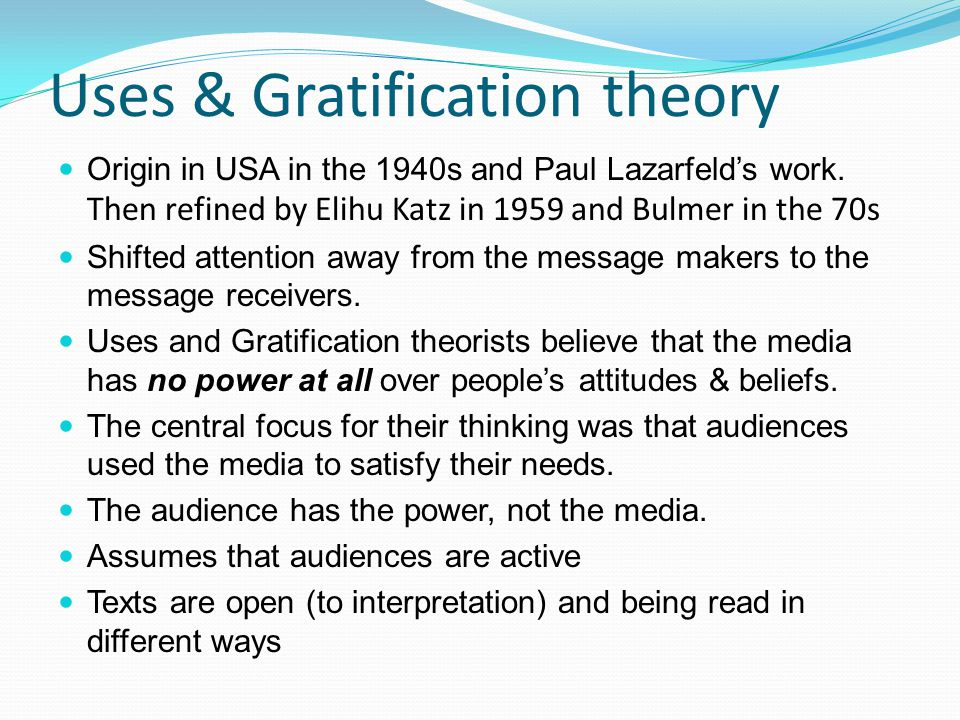 gratification theory report The uses of gratification theory concentrates and explains that the audiences are responsible for selecting a media product which encounters their needs the theory also suggests that.