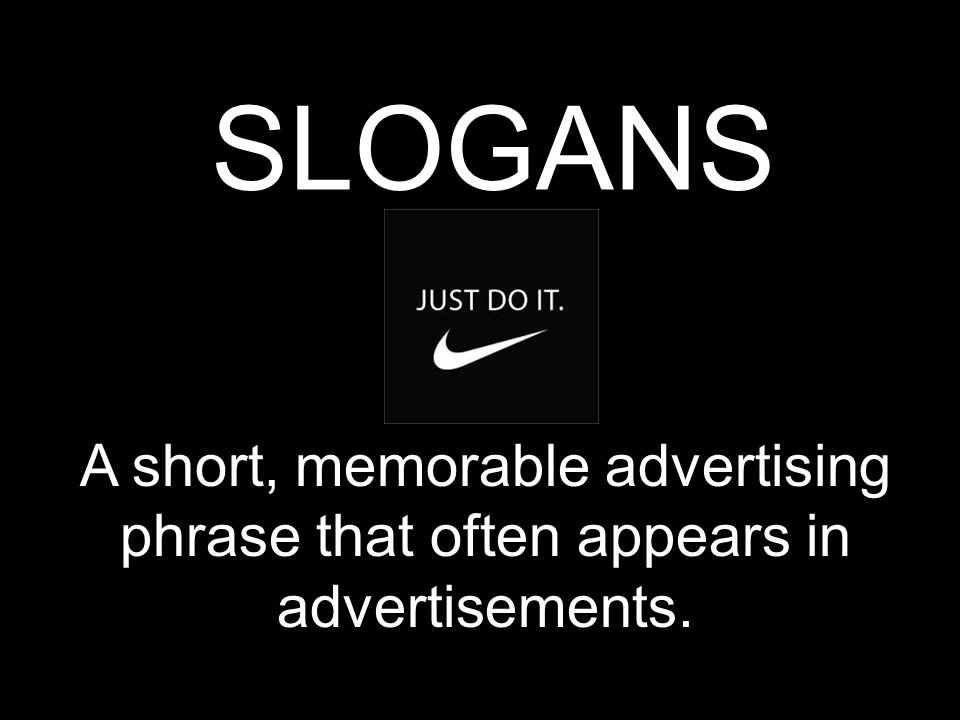 SLOGANS A short, memorable advertising phrase that often appears in advertisements.