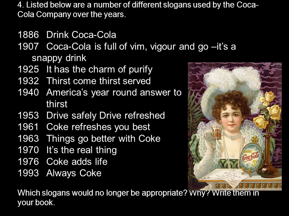 4. Listed below are a number of different slogans used by the Coca-Cola Company over the years.