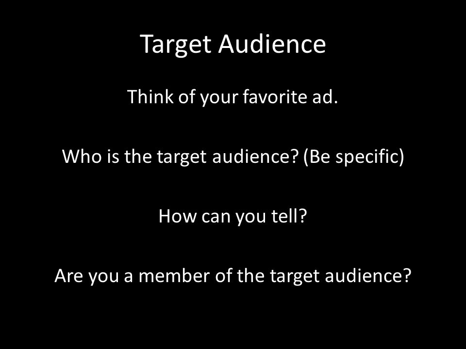 Target Audience Think of your favorite ad. Who is the target audience.