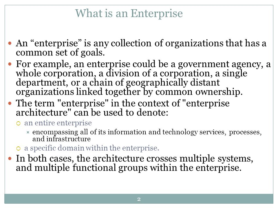 What is an Enterprise An enterprise is any collection of organizations that has a common set of goals.