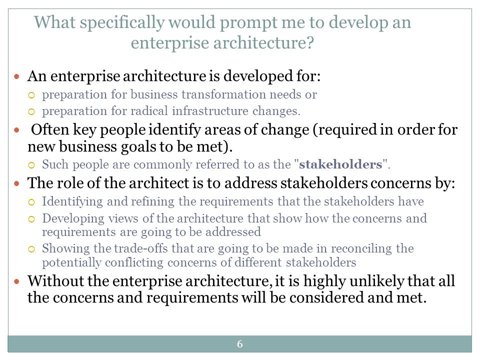 What specifically would prompt me to develop an enterprise architecture