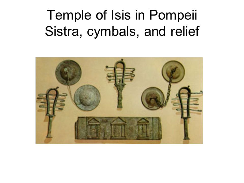 Temple of Isis in Pompeii Sistra, cymbals, and relief
