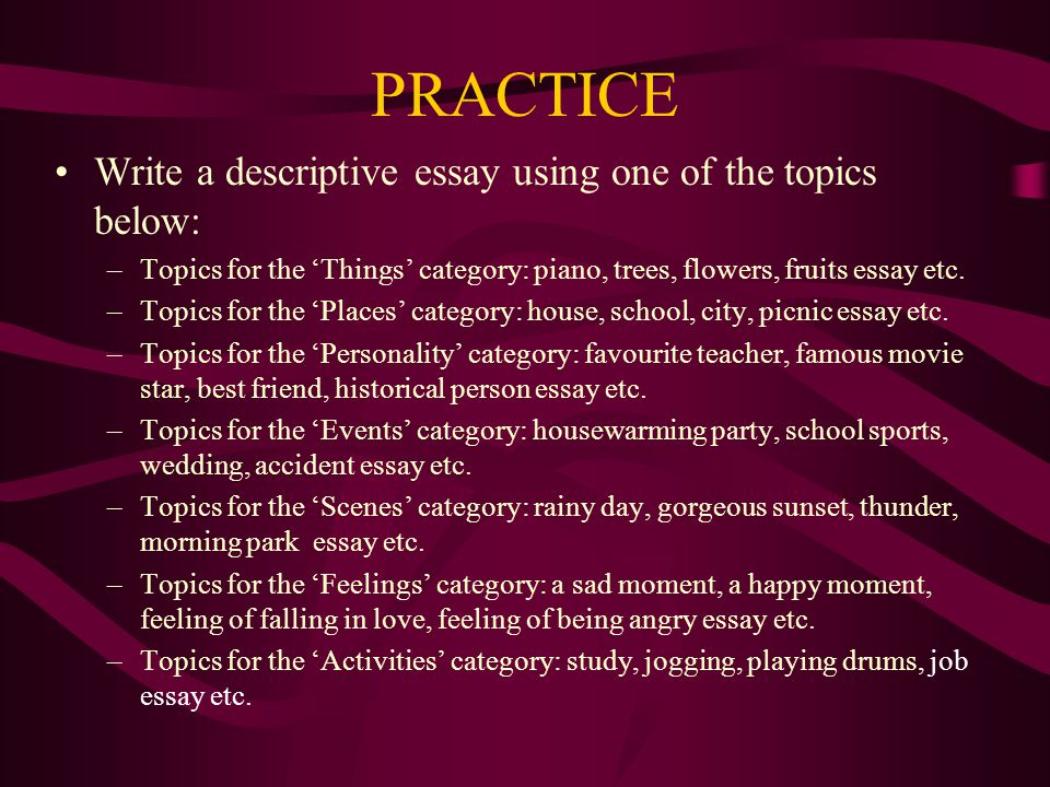 write descriptive essay love Descriptive essay 1) definition: descriptive essay is one of the many types of writing styles that provides a detailed description for a particular person, place, memory, experience or object descriptive essay is purposely created so readers can readily imagine its particular subject matter.