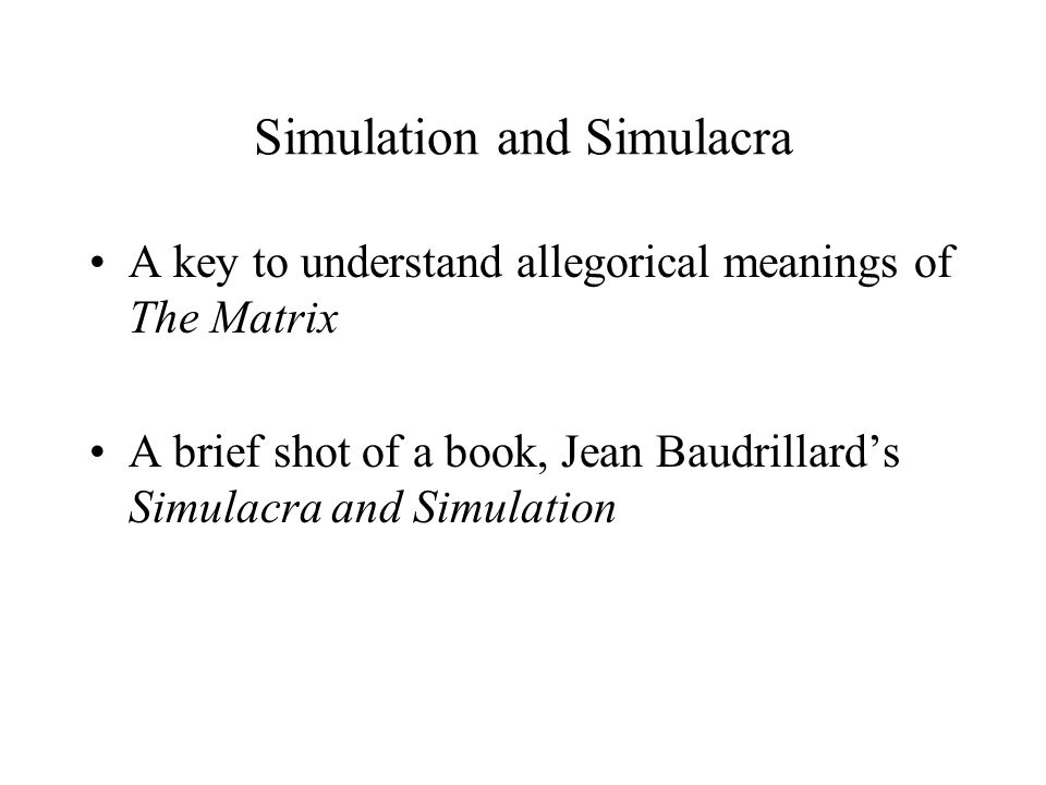 simulacra an analysis of jean baudrillard's I'm a big jean baudrillard fan: simulacra and simulation, which i'll be writing an essay on soon (tying his notion of hyper-reality to our modern mass media fixated and technocentric culture), is one of my all time favorite works of modern philosophy.