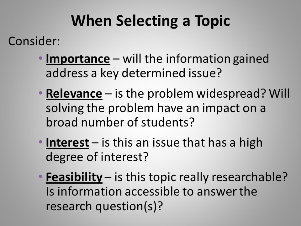 When Selecting a Topic Consider: