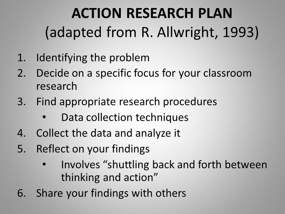 ACTION RESEARCH PLAN (adapted from R. Allwright, 1993)