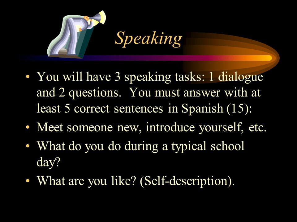 Spanish i final exam outline ppt video online download speaking you will have 3 speaking tasks 1 dialogue and 2 questions you must solutioingenieria Image collections
