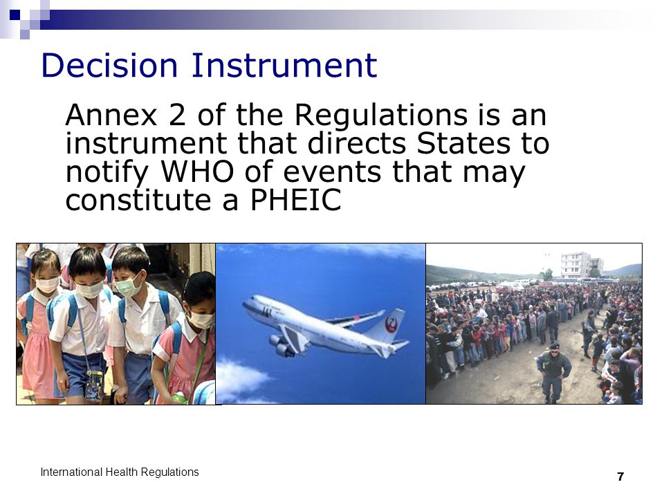 Decision Instrument Annex 2 of the Regulations is an instrument that directs States to notify WHO of events that may constitute a PHEIC.