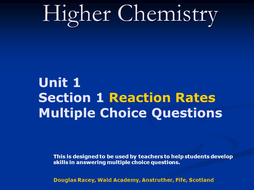 Higher Chemistry Unit 1 Section 1 Reaction Rates Multiple Choice Questions  This is designed to be used by teachers to help students develop skills in  answering