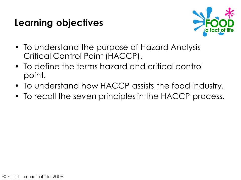 Learning objectives To understand the purpose of Hazard Analysis Critical Control Point (HACCP).
