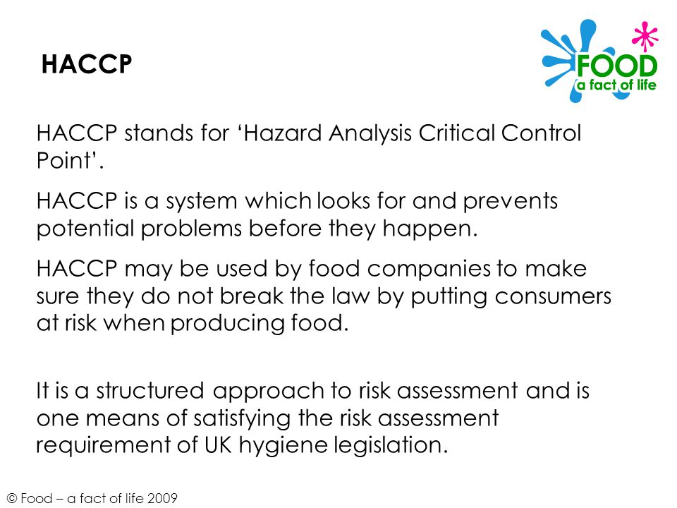 HACCP HACCP stands for 'Hazard Analysis Critical Control Point'.