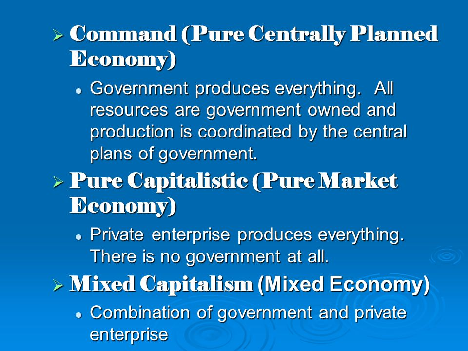 economics capitalism and command economy Capitalism is an economic system where the means of production are owned by private individuals means of production refers to resources including money and other forms of capital under a capitalist economy, the economy runs through individuals who own and operate private companies.