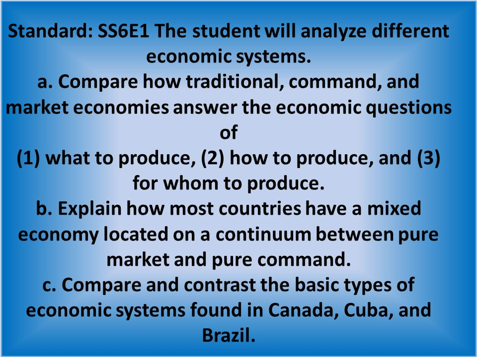 compare and contrast economic systems Determine how basic economic questions are answered in each system   students will compare economic systems by determining how the three.