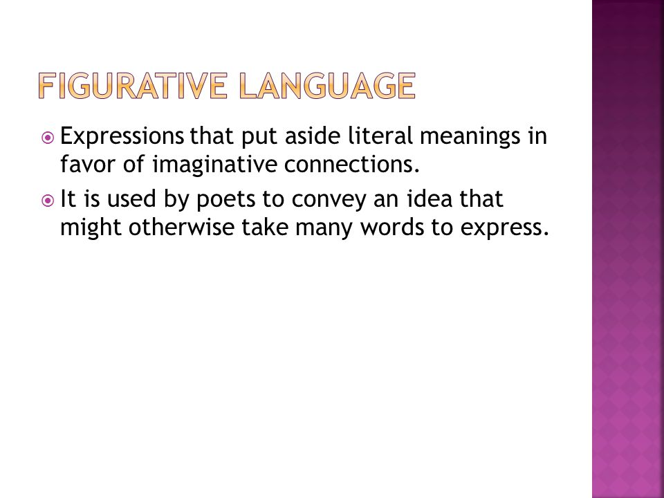 Figurative Language Expressions that put aside literal meanings in favor of imaginative connections.