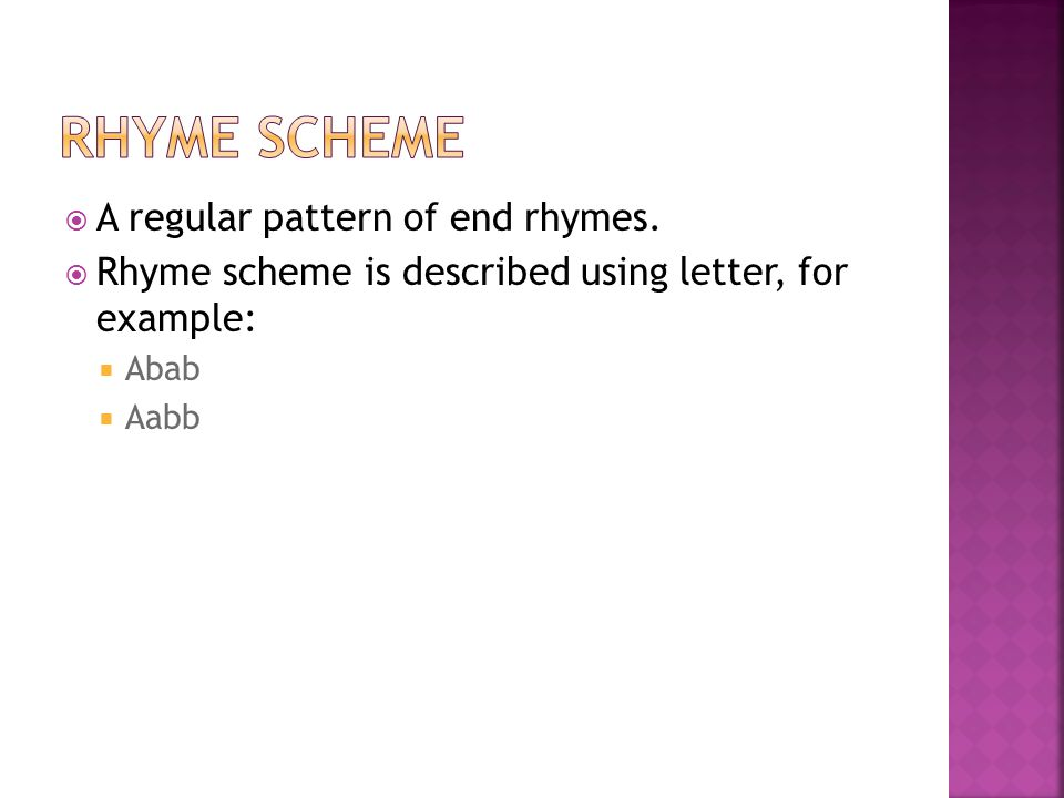 Rhyme Scheme A regular pattern of end rhymes.