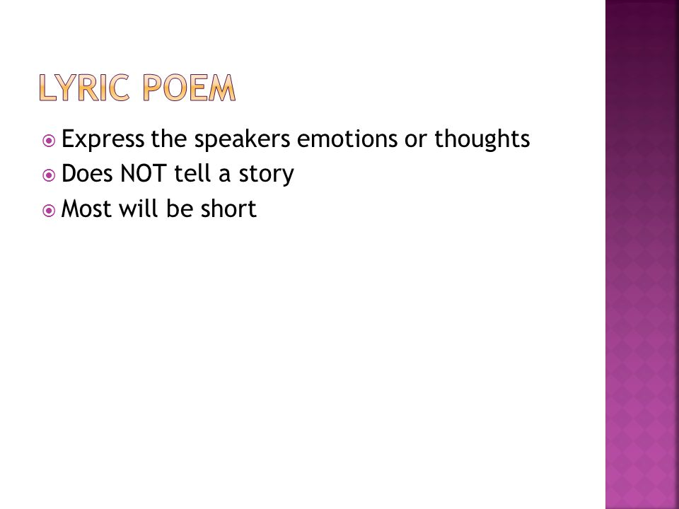 Lyric Poem Express the speakers emotions or thoughts