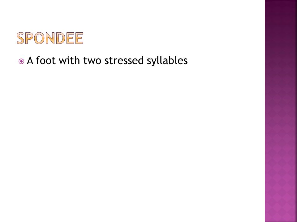 Spondee A foot with two stressed syllables