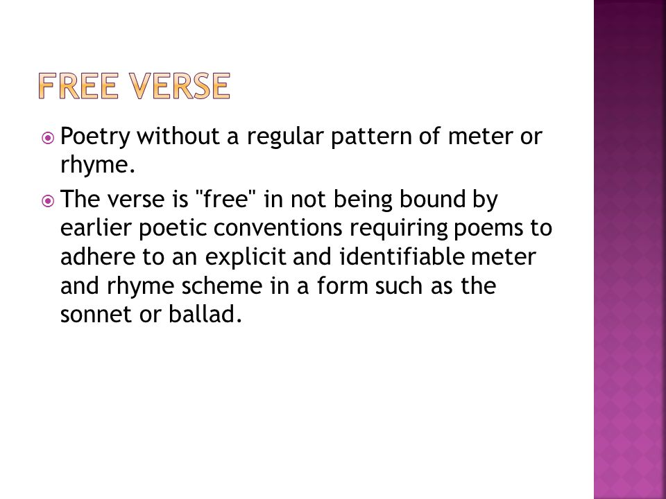 Free Verse Poetry without a regular pattern of meter or rhyme.