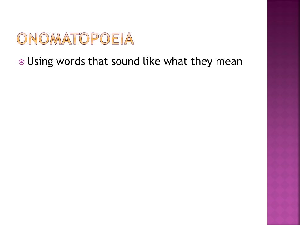 Onomatopoeia Using words that sound like what they mean