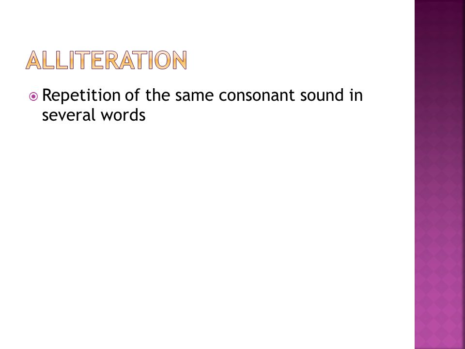 Alliteration Repetition of the same consonant sound in several words