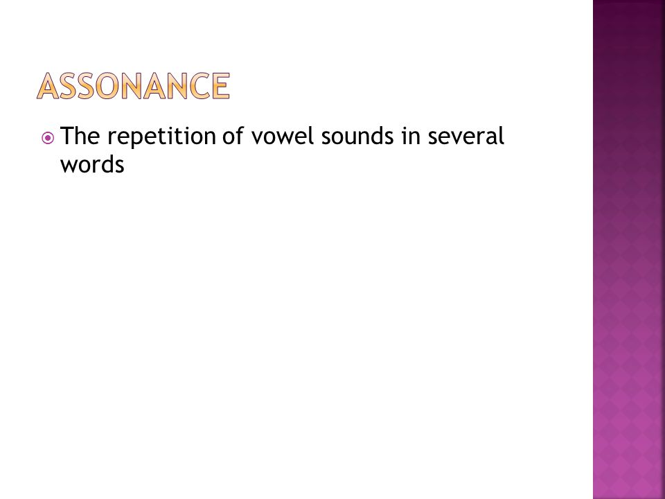 Assonance The repetition of vowel sounds in several words