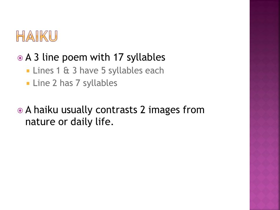 Haiku A 3 line poem with 17 syllables