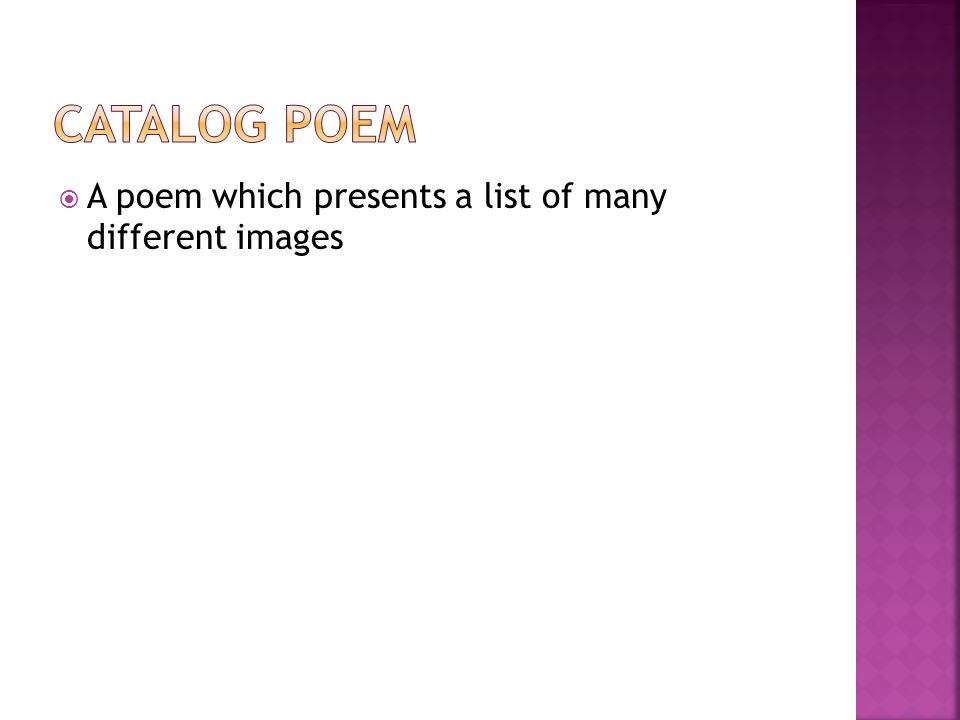 Catalog Poem A poem which presents a list of many different images