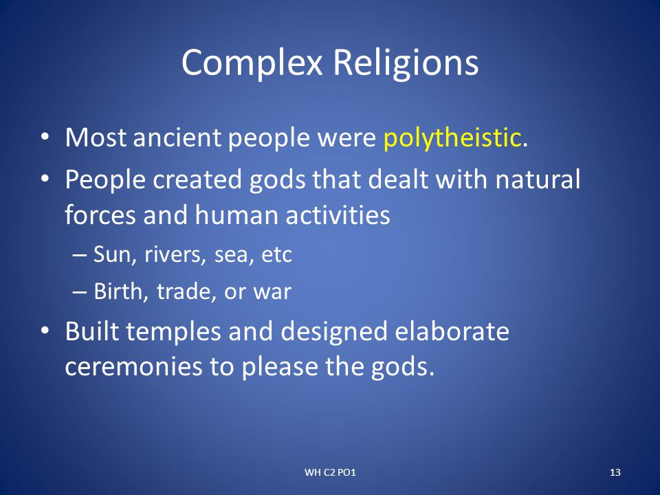 Complex Religions Most ancient people were polytheistic.