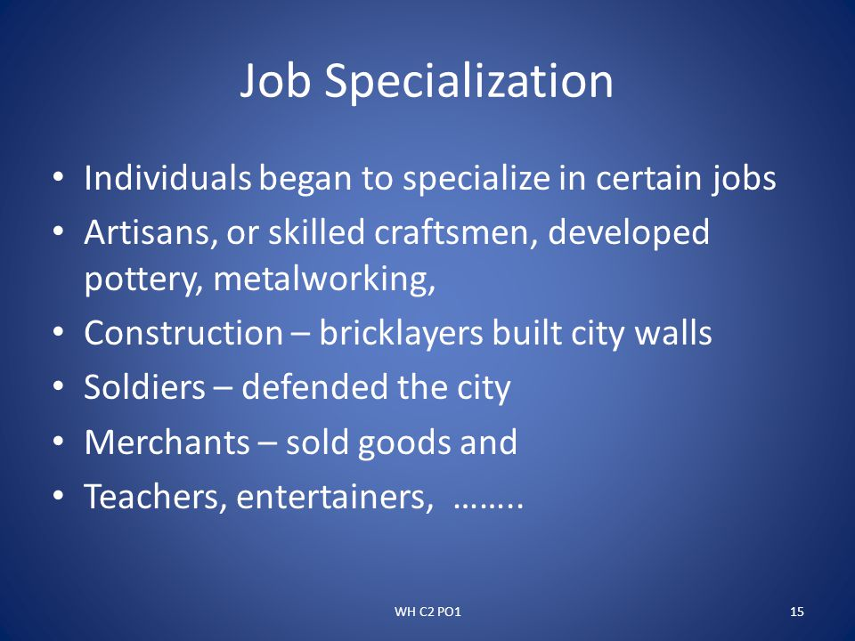 Job Specialization Individuals began to specialize in certain jobs