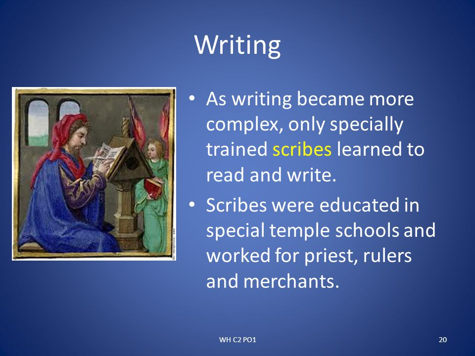 Writing As writing became more complex, only specially trained scribes learned to read and write.