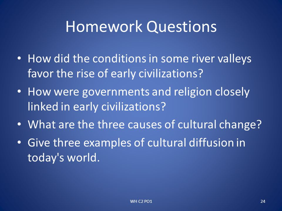 Homework Questions How did the conditions in some river valleys favor the rise of early civilizations