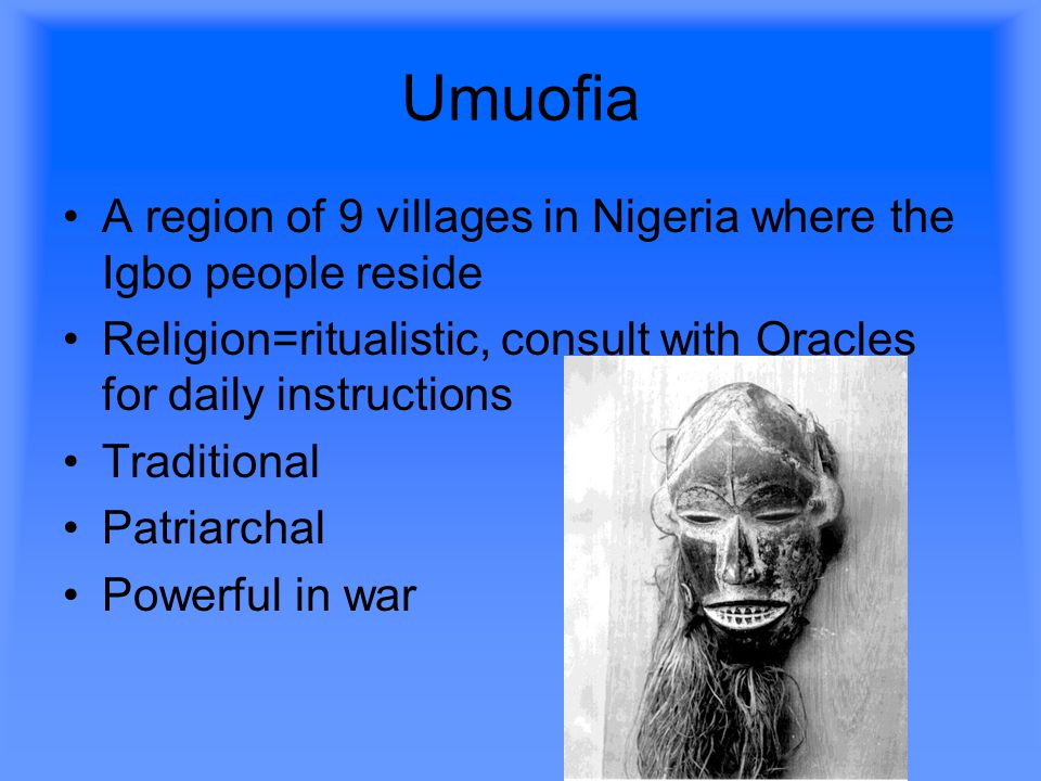 Umuofia A region of 9 villages in Nigeria where the Igbo people reside
