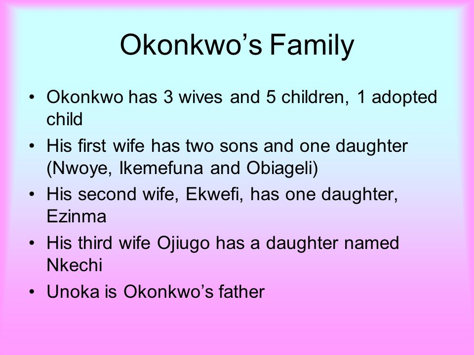 Okonkwo's Family Okonkwo has 3 wives and 5 children, 1 adopted child