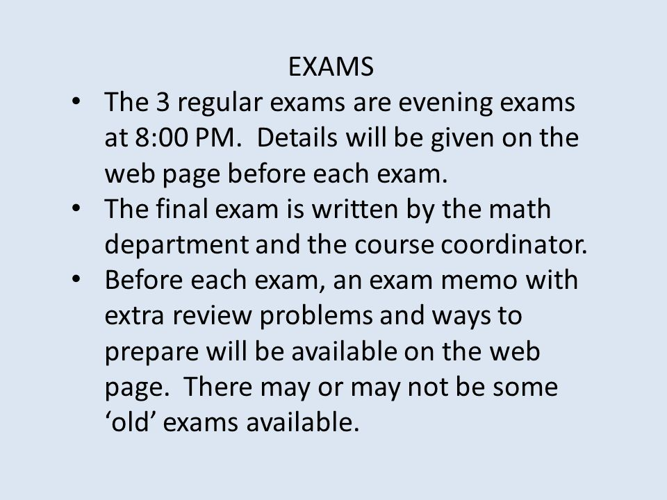 EXAMS The 3 regular exams are evening exams at 8:00 PM. Details will be given on the web page before each exam.