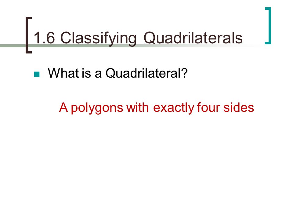 1.6 Classifying Quadrilaterals