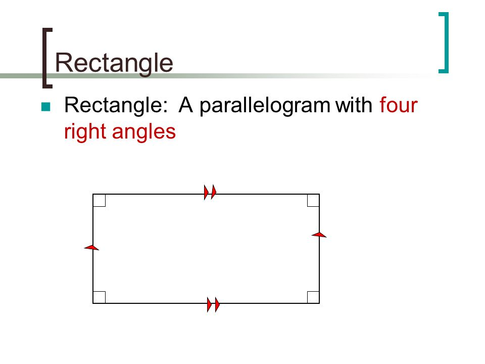 Rectangle Rectangle: A parallelogram with four right angles