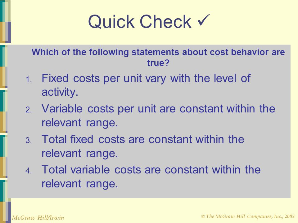 within the relevant range variable costs can be expected to The relevant range is not associated with variable costs because  when the level of activity increases within a relevant range  the total cost is expected.