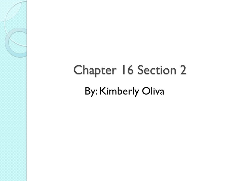 Chapter 16 Section 2 By: Kimberly Oliva