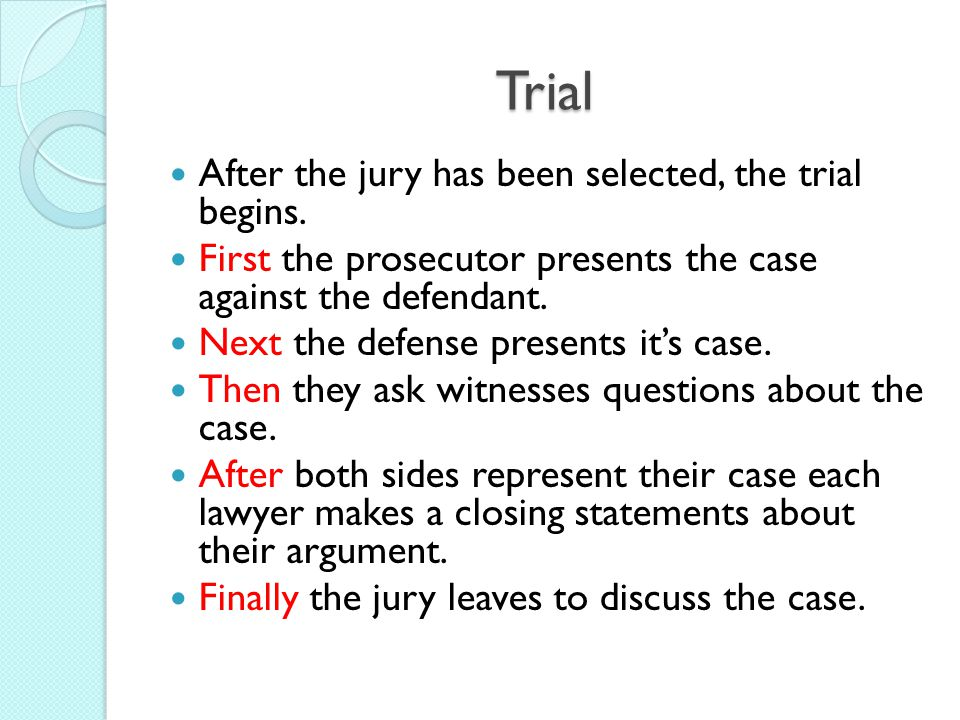 Trial After the jury has been selected, the trial begins.