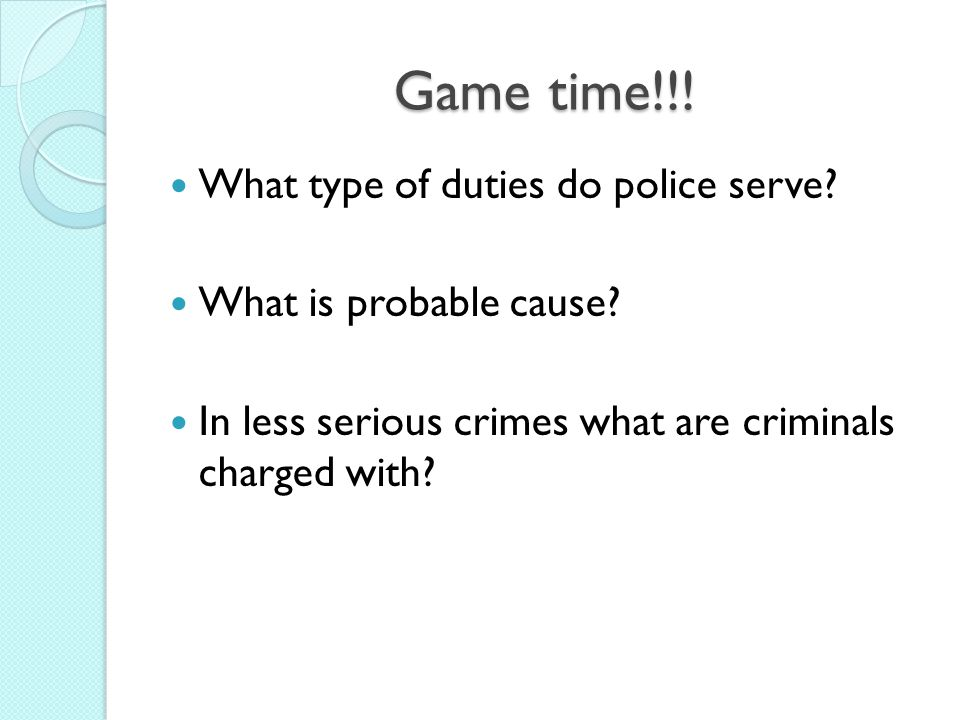Game time!!! What type of duties do police serve