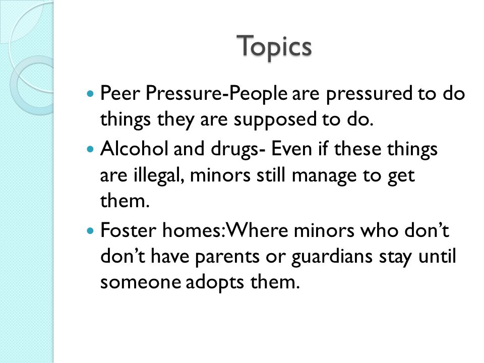 Topics Peer Pressure-People are pressured to do things they are supposed to do.